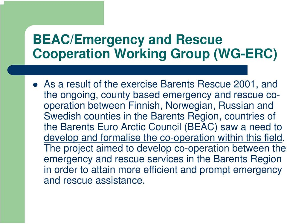 Euro Arctic Council (BEAC) saw a need to develop and formalise the co-operation within this field.