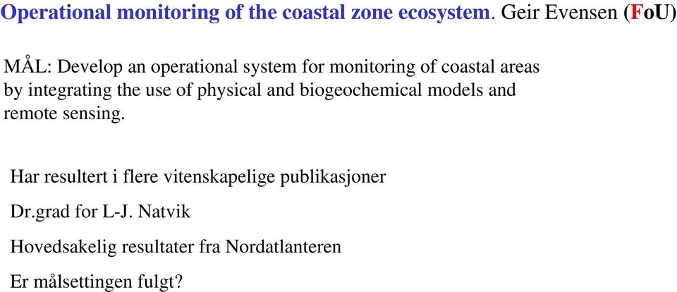 integrating the use of physical and biogeochemical models and remote sensing.