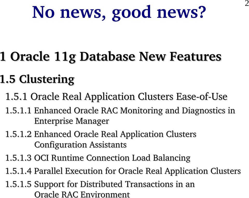 5.1.3 OCI Runtime Connection Load Balancing 1.5.1.4 Parallel Execution for Oracle Real Application Clusters 1.5.1.5 Support for Distributed Transactions in an Oracle RAC Environment 2
