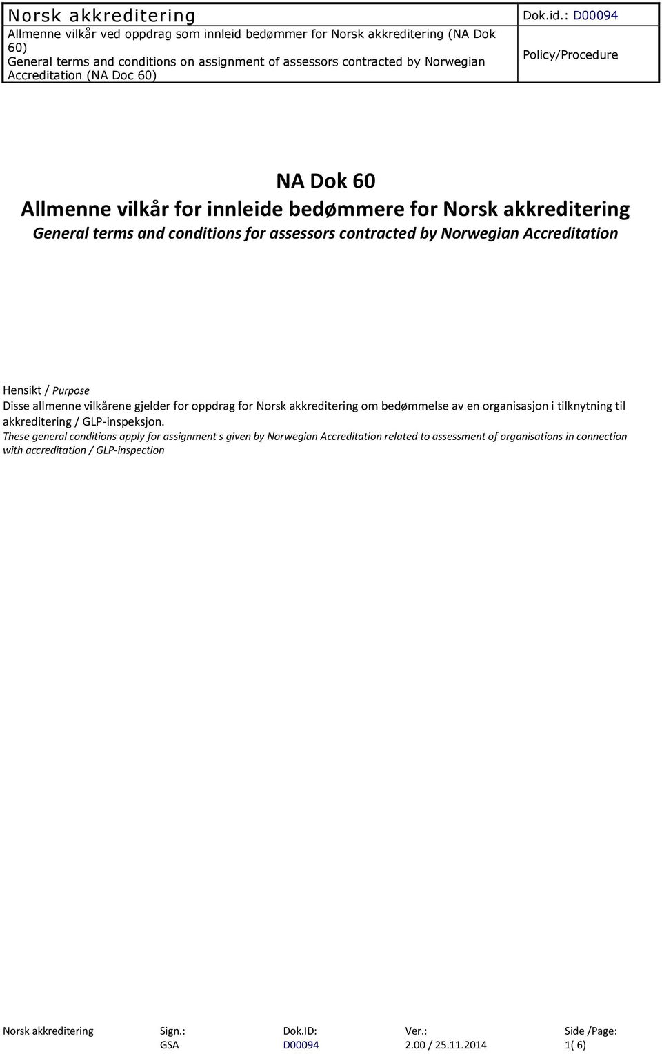 : Policy/Procedure NA Dok 60 Allmenne vilkår for innleide bedømmere for General terms and conditions for assessors contracted by Norwegian Accreditation Hensikt /