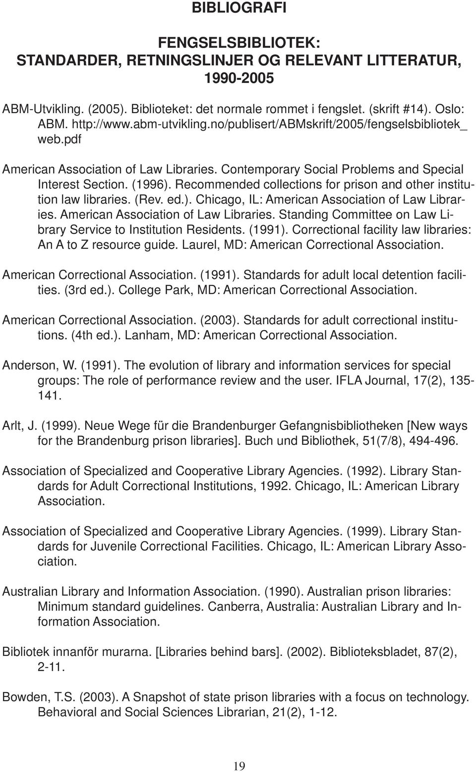 Recommended collections for prison and other institution law libraries. (Rev. ed.). Chicago, IL: American Association of Law Libraries.