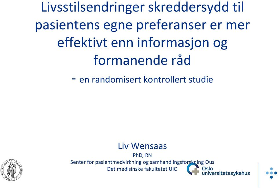 randomisert kontrollert studie Liv Wensaas PhD, RN Senter for