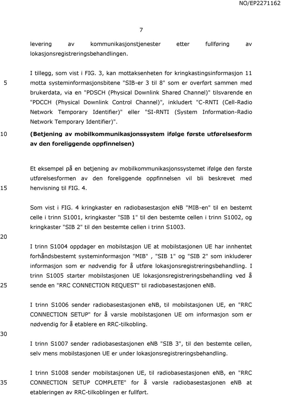 "tilsvarende en ""PDCCH (Physical Downlink Control Channel)"", inkludert ""C-RNTI (Cell-Radio Network Temporary Identifier)"" eller ""SI-RNTI (System Information-Radio Network Temporary Identifier)""."