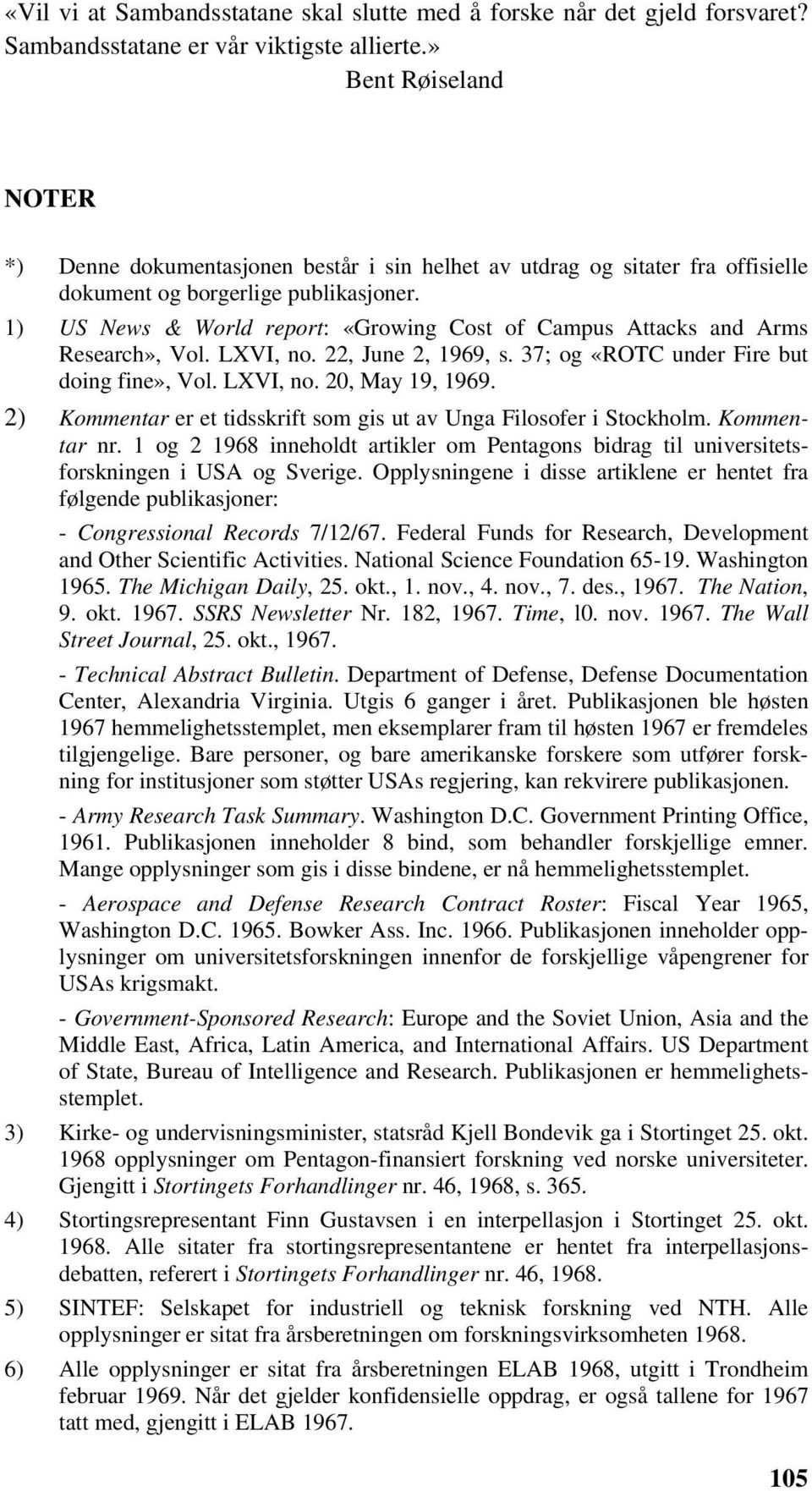 1) US News & World report: «Growing Cost of Campus Attacks and Arms Research», Vol. LXVI, no. 22, June 2, 1969, s. 37; og «ROTC under Fire but doing fine», Vol. LXVI, no. 20, May 19, 1969.