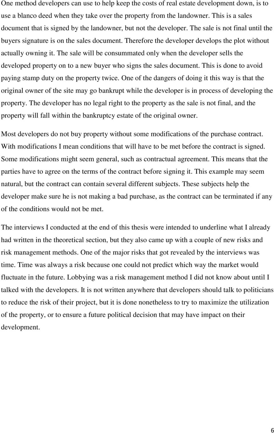 Therefore the developer develops the plot without actually owning it. The sale will be consummated only when the developer sells the developed property on to a new buyer who signs the sales document.