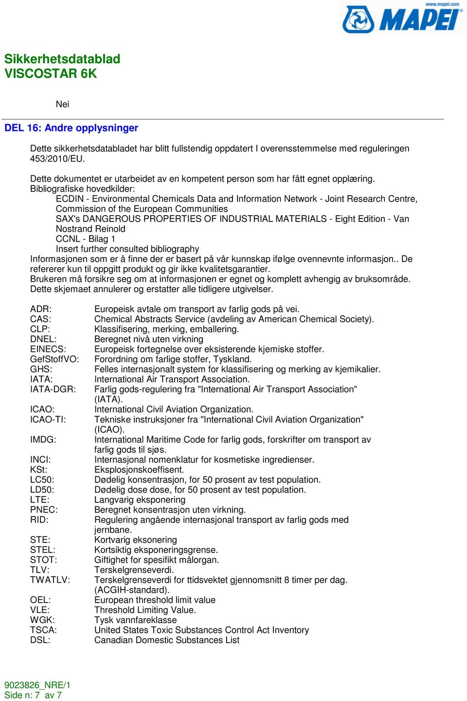 Bibliografiske hovedkilder: ECDIN - Environmental Chemicals Data and Information Network - Joint Research Centre, Commission of the European Communities SAX's DANGEROUS PROPERTIES OF INDUSTRIAL