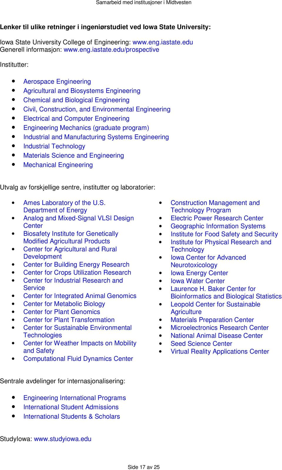 edu/prospective Institutter: Aerospace Engineering Agricultural and Biosystems Engineering Chemical and Biological Engineering Civil, Construction, and Environmental Engineering Electrical and