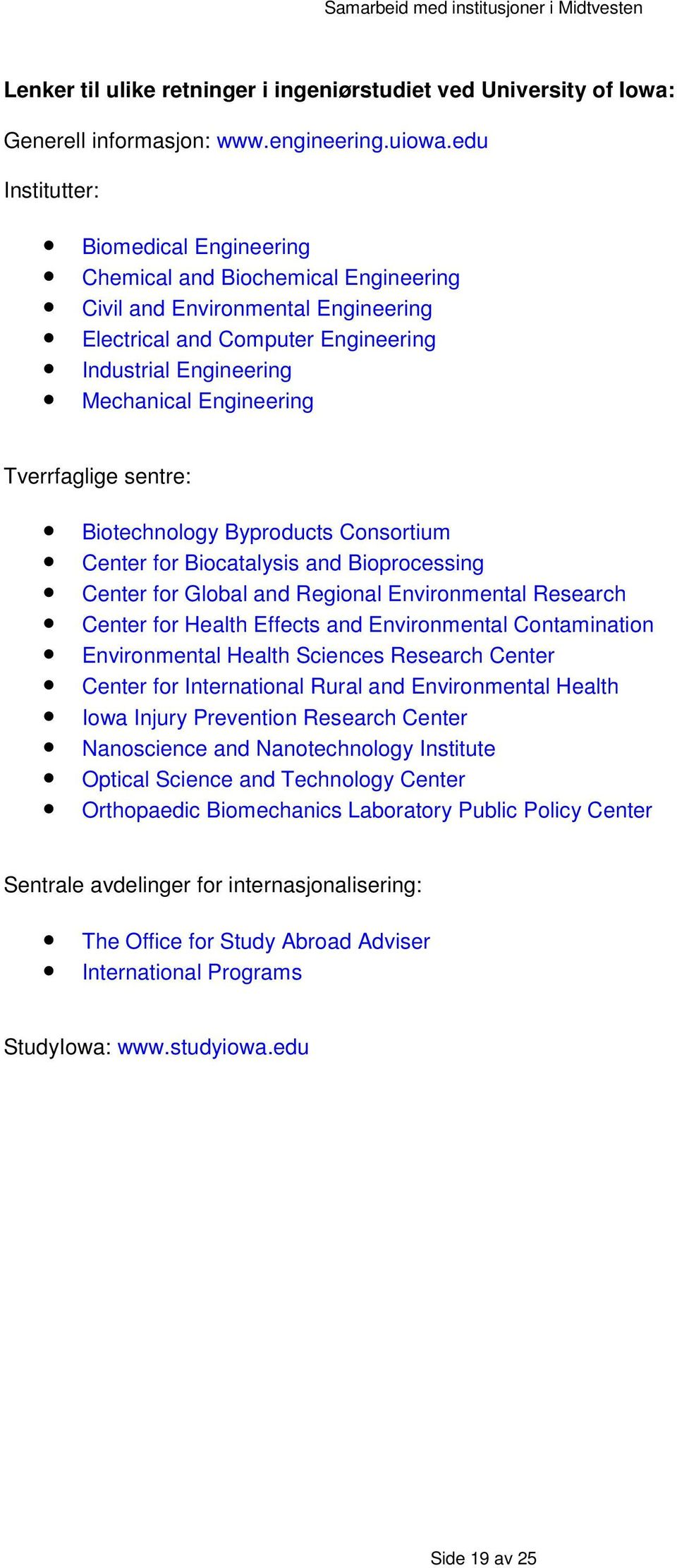 Tverrfaglige sentre: Biotechnology Byproducts Consortium Center for Biocatalysis and Bioprocessing Center for Global and Regional Environmental Research Center for Health Effects and Environmental