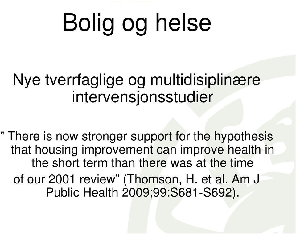 that housing improvement can improve health in the short term than