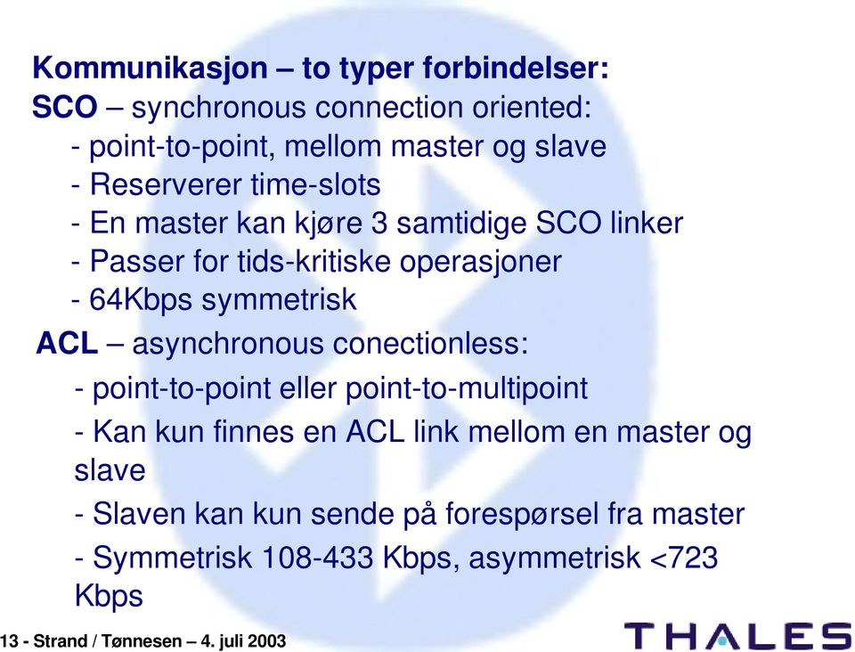 ACL asynchronous conectionless: point to point eller point to multipoint Kan kun finnes en ACL link mellom en master og