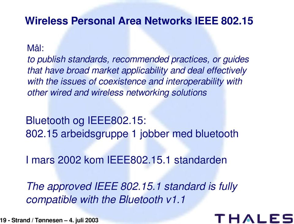 with the issues of coexistence and interoperability with other wired and wireless networking solutions Bluetooth og