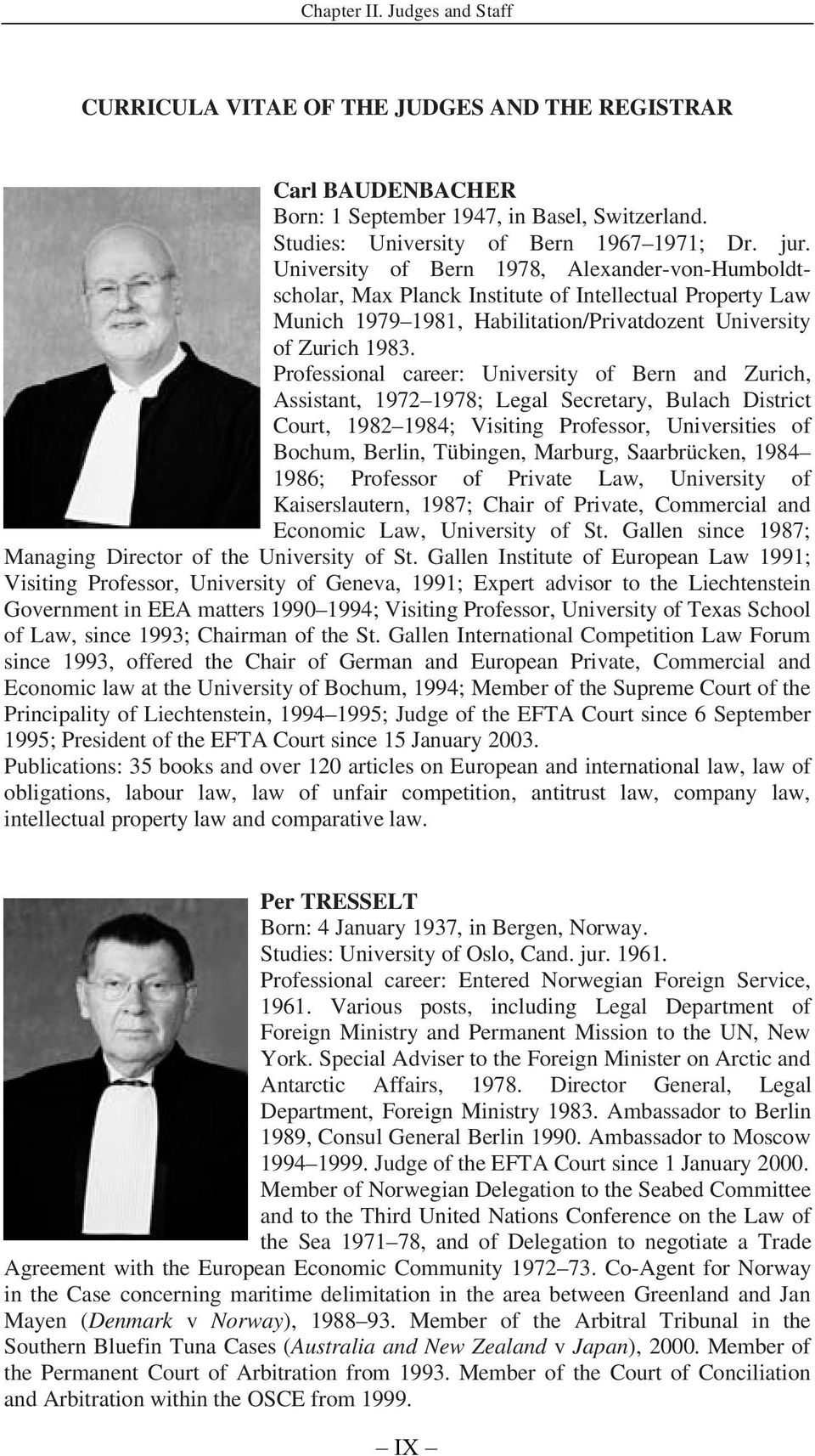 Professional career: University of Bern and Zurich, Assistant, 1972 1978; Legal Secretary, Bulach District Court, 1982 1984; Visiting Professor, Universities of Bochum, Berlin, Tübingen, Marburg,