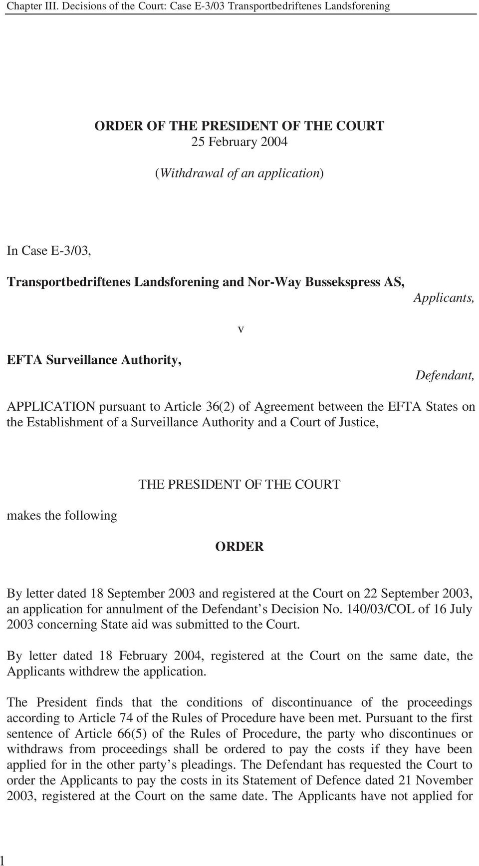 Landsforening and Nor-Way Bussekspress AS, Applicants, v EFTA Surveillance Authority, Defendant, APPLICATION pursuant to Article 36(2) of Agreement between the EFTA States on the Establishment of a