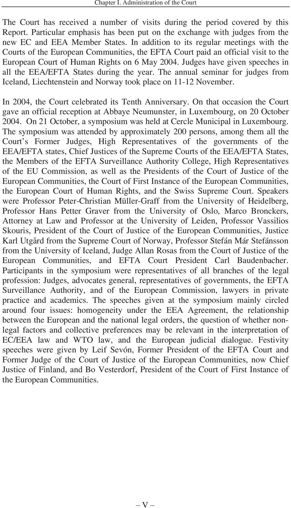 In addition to its regular meetings with the Courts of the European Communities, the EFTA Court paid an official visit to the European Court of Human Rights on 6 May 2004.