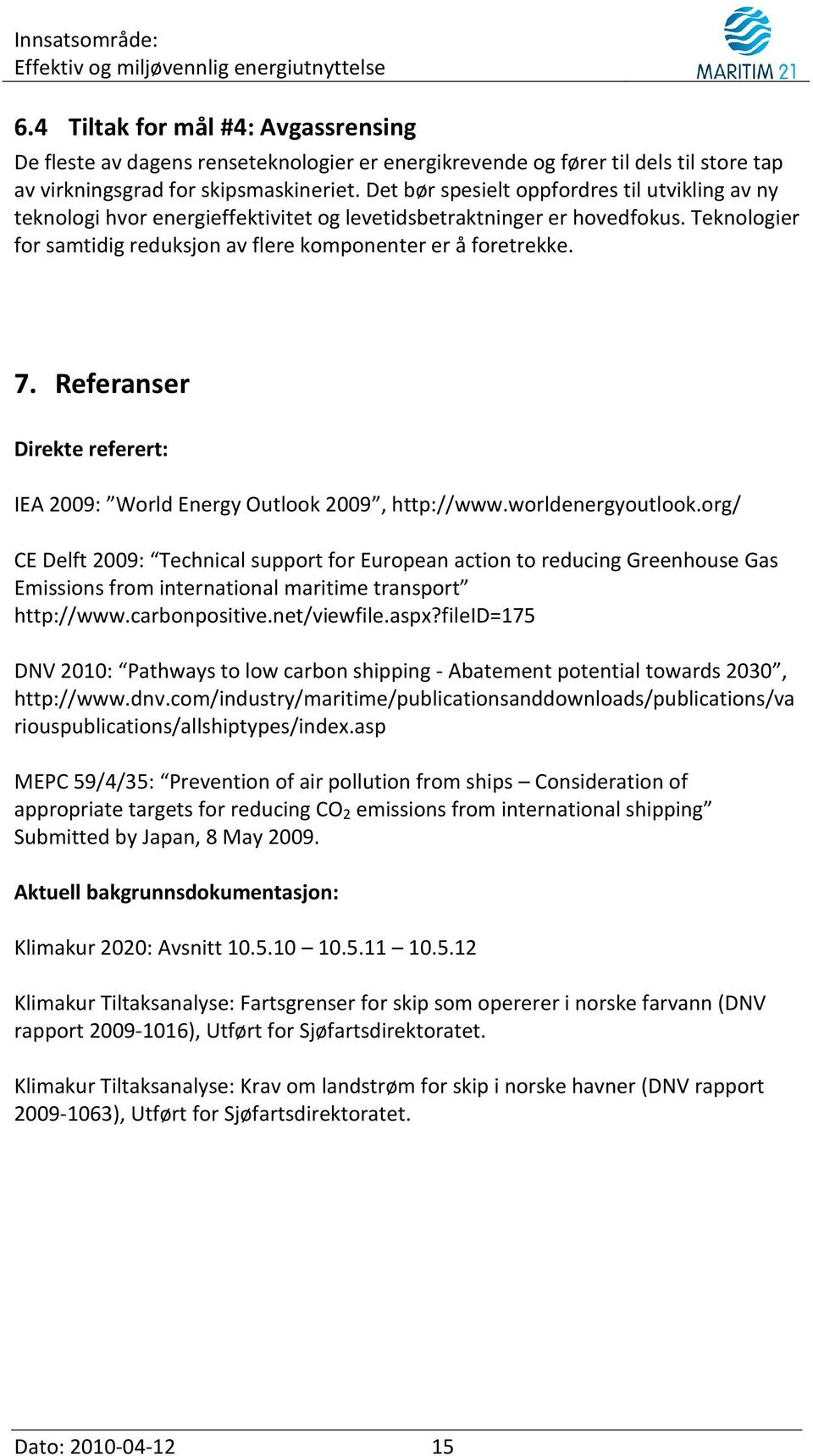 Referanser Direkte referert: IEA 2009: World Energy Outlook 2009, http://www.worldenergyoutlook.