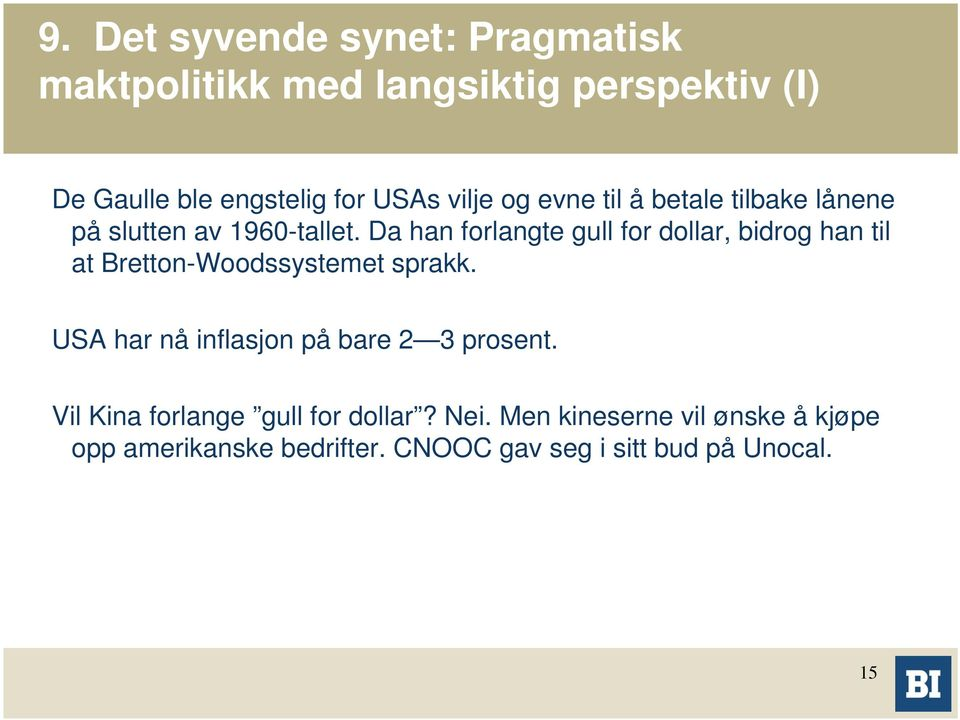 Da han forlangte gull for dollar, bidrog han til at Bretton-Woodssystemet sprakk.