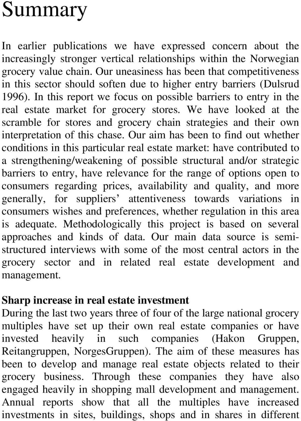 In this report we focus on possible barriers to entry in the real estate market for grocery stores.