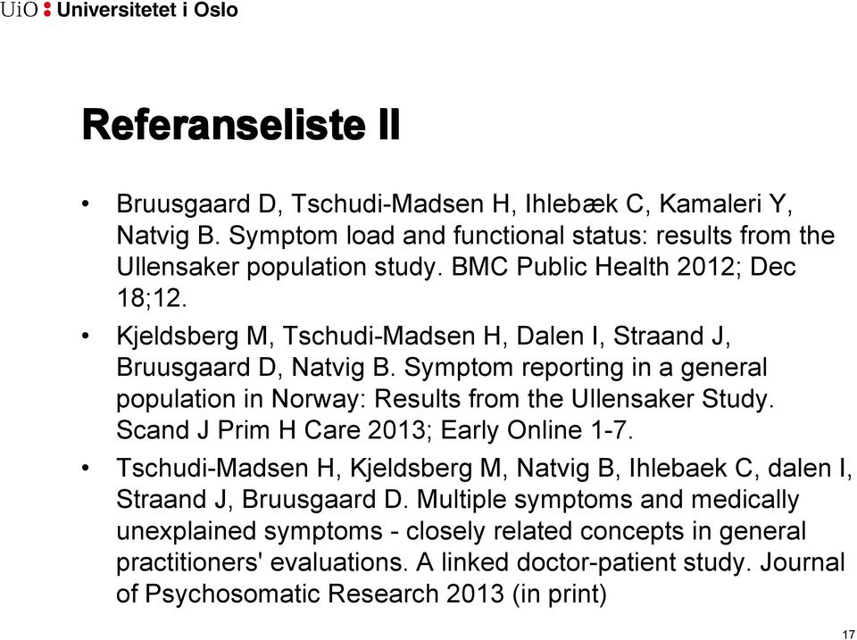 Symptom reporting in a general population in Norway: Results from the Ullensaker Study. Scand J Prim H Care 2013; Early Online 1-7.