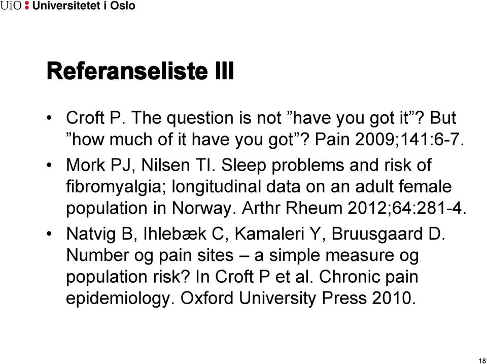 Sleep problems and risk of fibromyalgia; longitudinal data on an adult female population in Norway.