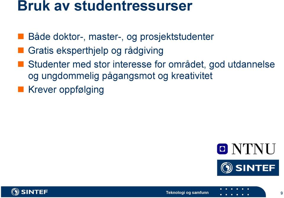 Studenter med stor interesse for området, god