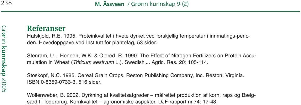The Effect of Nitrogen Fertilizers on Protein Accumulation in Wheat (Triticum aestivum L.). Swedish J. Agric. Res. 20: 105-114. Stoskopf, N.C. 1985. Cereal Grain Crops.