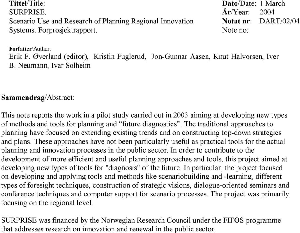 Neumann, Ivar Solheim Sammendrag/Abstract: This note reports the work in a pilot study carried out in 2003 aiming at developing new types of methods and tools for planning and future diagnostics.