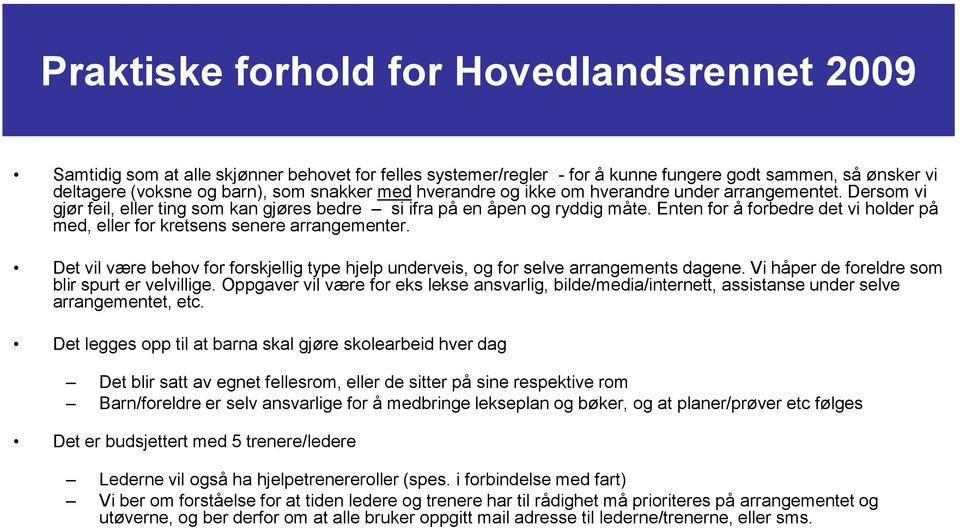 Enten for å forbedre det vi holder på med, eller for kretsens senere arrangementer. Det vil være behov for forskjellig type hjelp underveis, og for selve arrangements dagene.