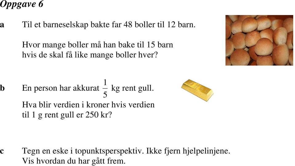 En person hr kkurt 5 1 kg rent gull.
