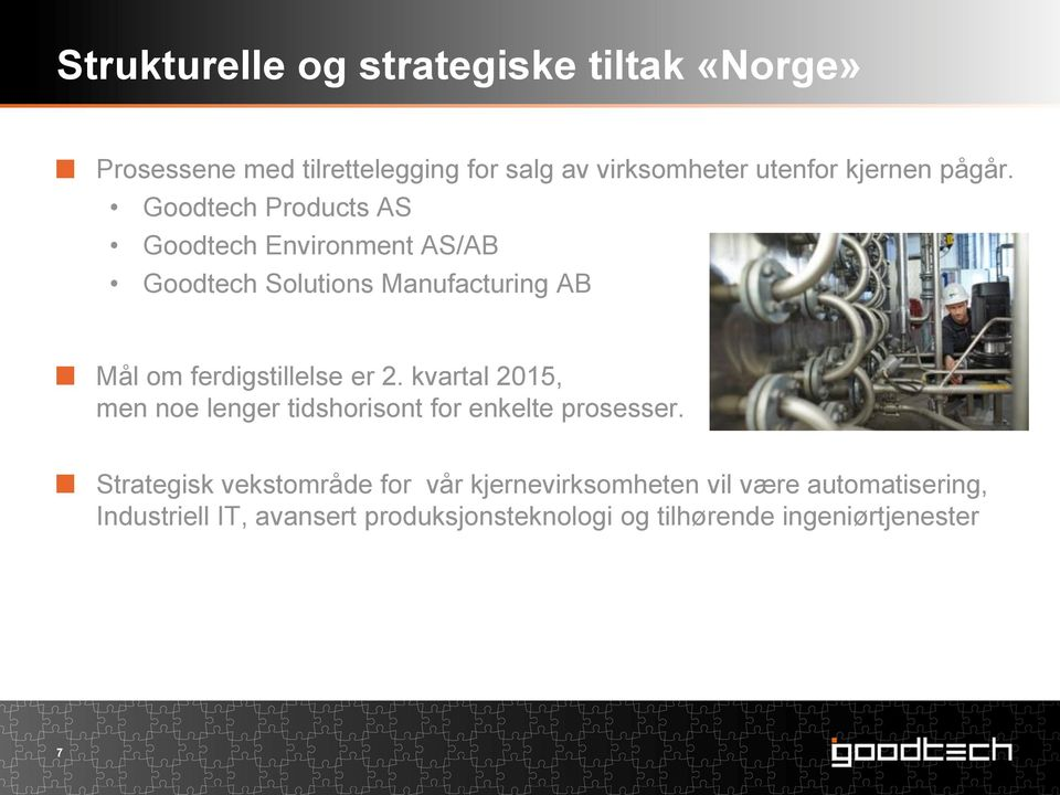 Goodtech Products AS Goodtech Environment AS/AB Goodtech Solutions Manufacturing AB Mål om ferdigstillelse er 2.