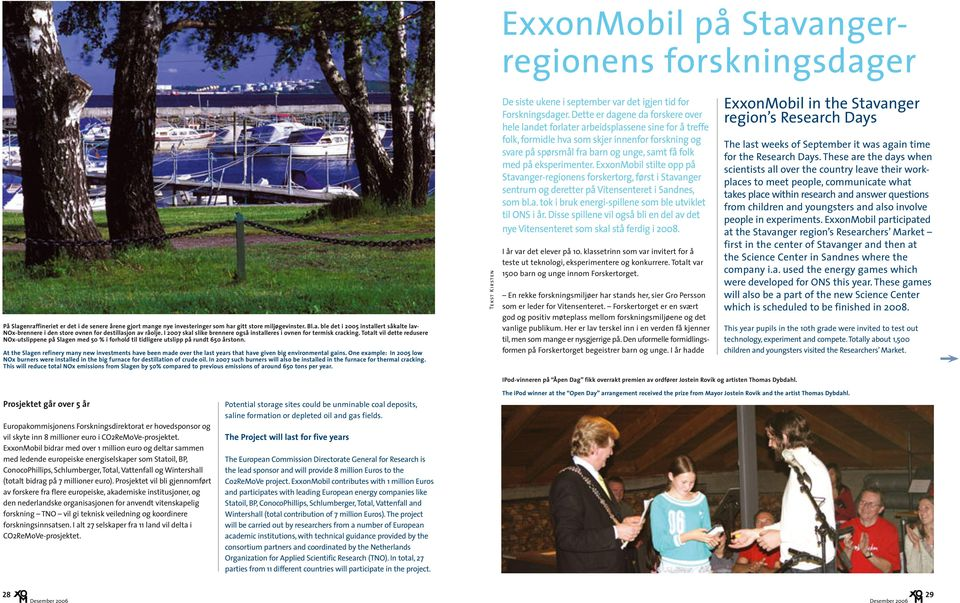 At the Slagen refinery many new investments have been made over the last years that have given big environmental gains.