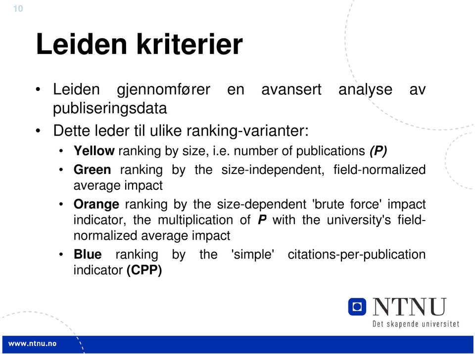 : Yellow ranking by size, i.e. number of publications (P) Green ranking by the size-independent, field-normalized