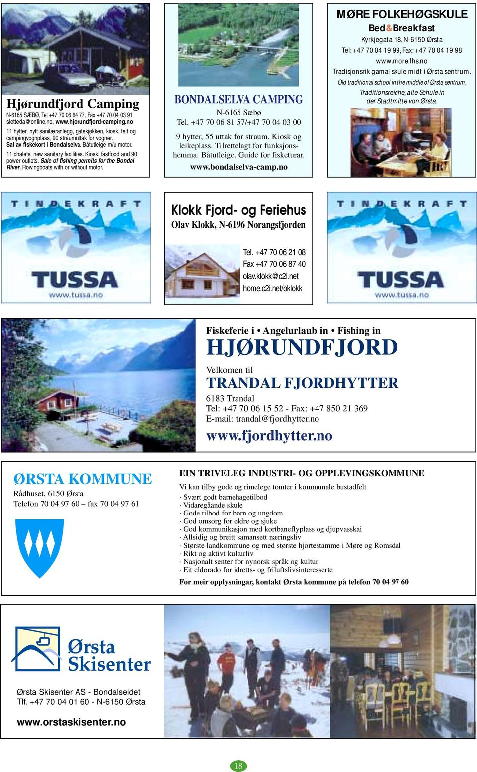 Kiosk, fastfood and 90 power outlets. Sale of fishing permits for the Bondal River. Rowingboats with or without motor. BONDALSELVA CAMPING N-6165 Sæbø Tel.