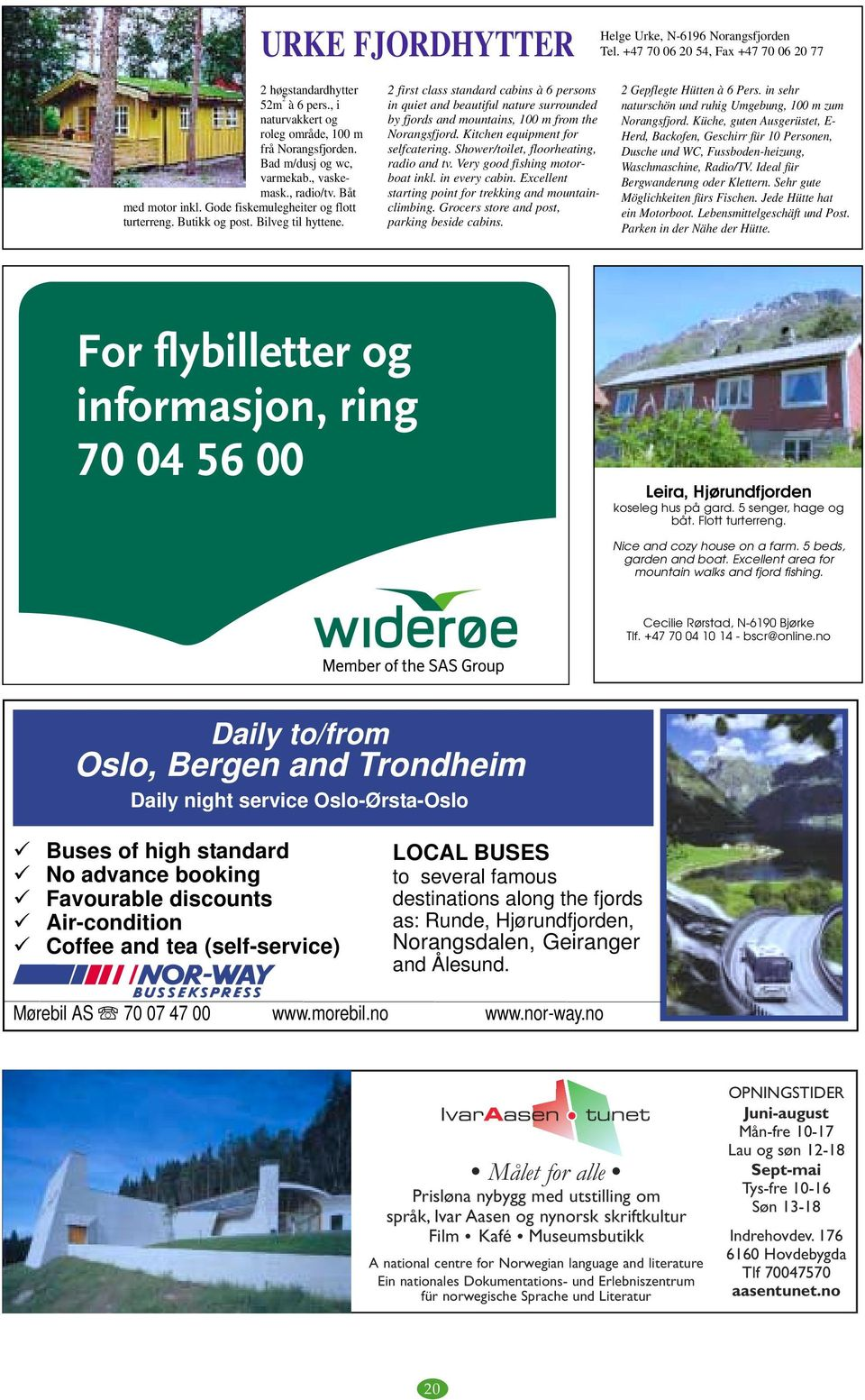 2 first class standard cabins à 6 persons in quiet and beautiful nature surrounded by fjords and mountains, 100 m from the Norangsfjord. Kitchen equipment for selfcatering.