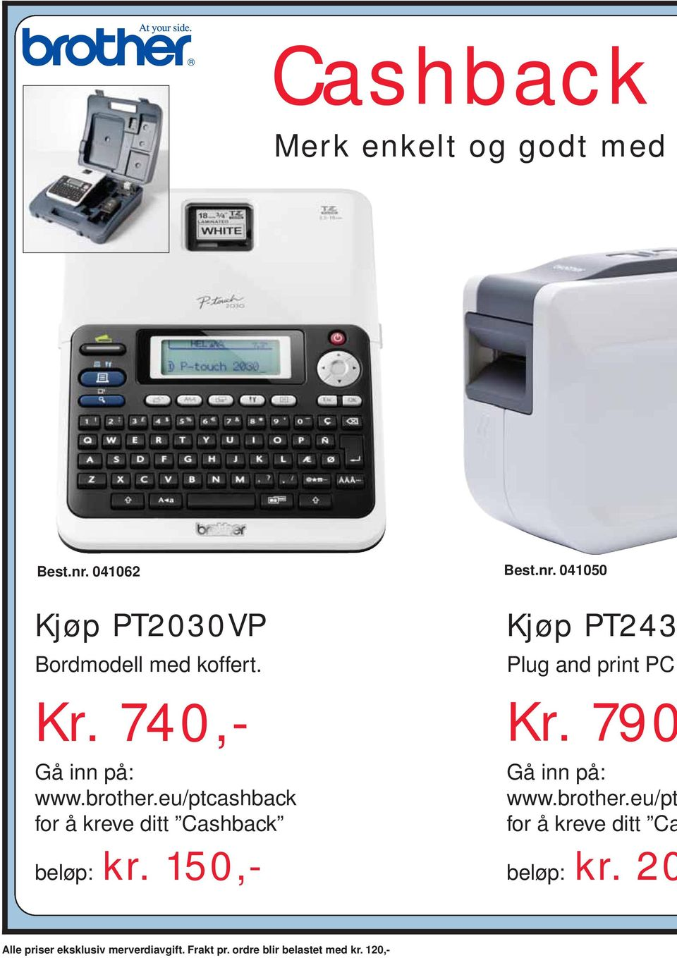 150,- Kjøp PT243 Plug and print PC Kr. 790 Gå inn på: www.brother.