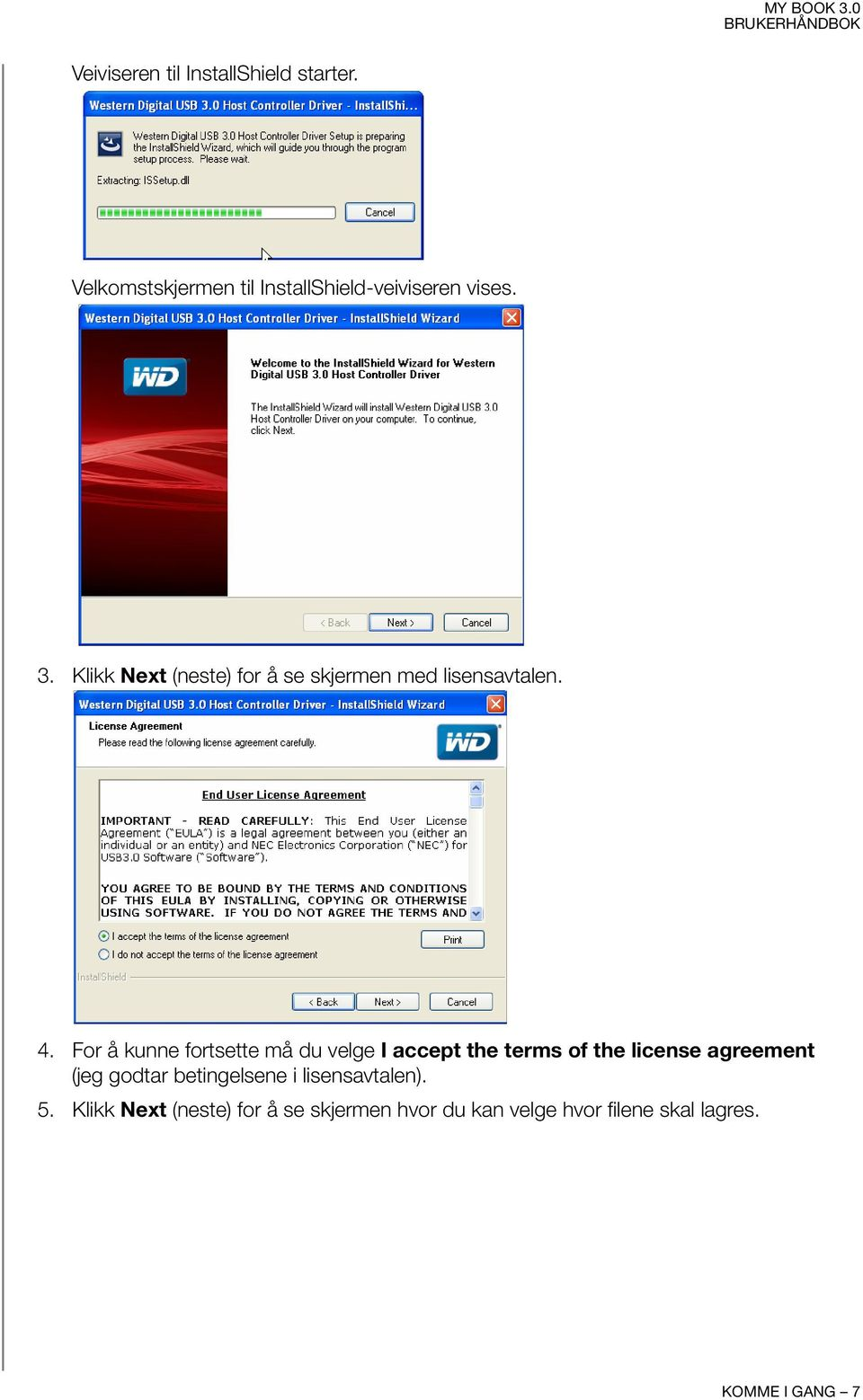 For å kunne fortsette må du velge I accept the terms of the license agreement (jeg godtar