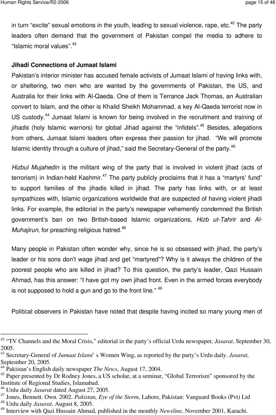 43 Jihadi Connections of Jumaat Islami Pakistan s interior minister has accused female activists of Jumaat Islami of having links with, or sheltering, two men who are wanted by the governments of