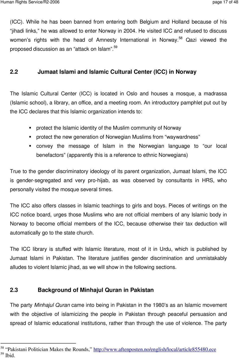 2 Jumaat Islami and Islamic Cultural Center (ICC) in Norway The Islamic Cultural Center (ICC) is located in Oslo and houses a mosque, a madrassa (Islamic school), a library, an office, and a meeting