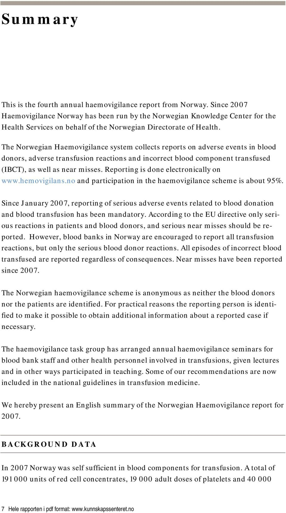 The Norwegian Haemovigilance system collects reports on adverse events in blood donors, adverse transfusion reactions and incorrect blood component transfused (IBCT), as well as near misses.