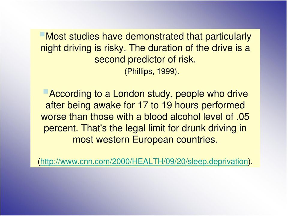 According to a London study, people who drive after being awake for 17 to 19 hours performed worse than