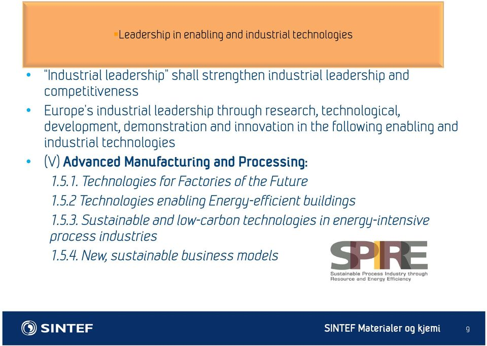 technologies (V) Advanced Manufacturing and Processing: 1.5.1. Technologies for Factories of the Future 1.5.2 Technologies enabling Energy-efficient buildings 1.