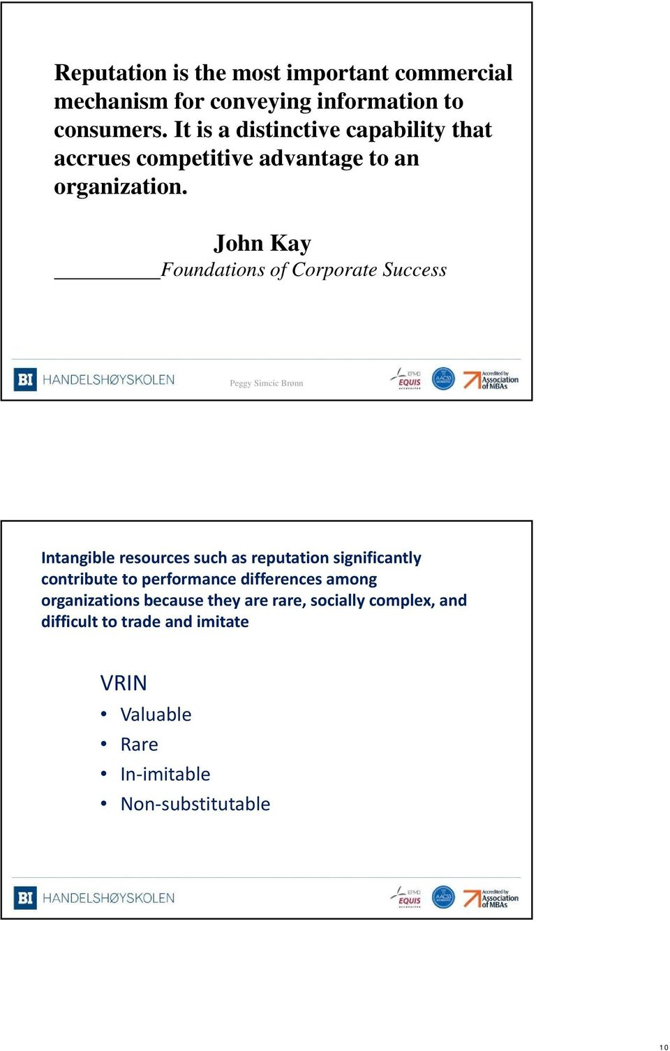 John Kay Foundations of Corporate Success Peggy Simcic Brønn 19 Intangible resources such as reputation significantly