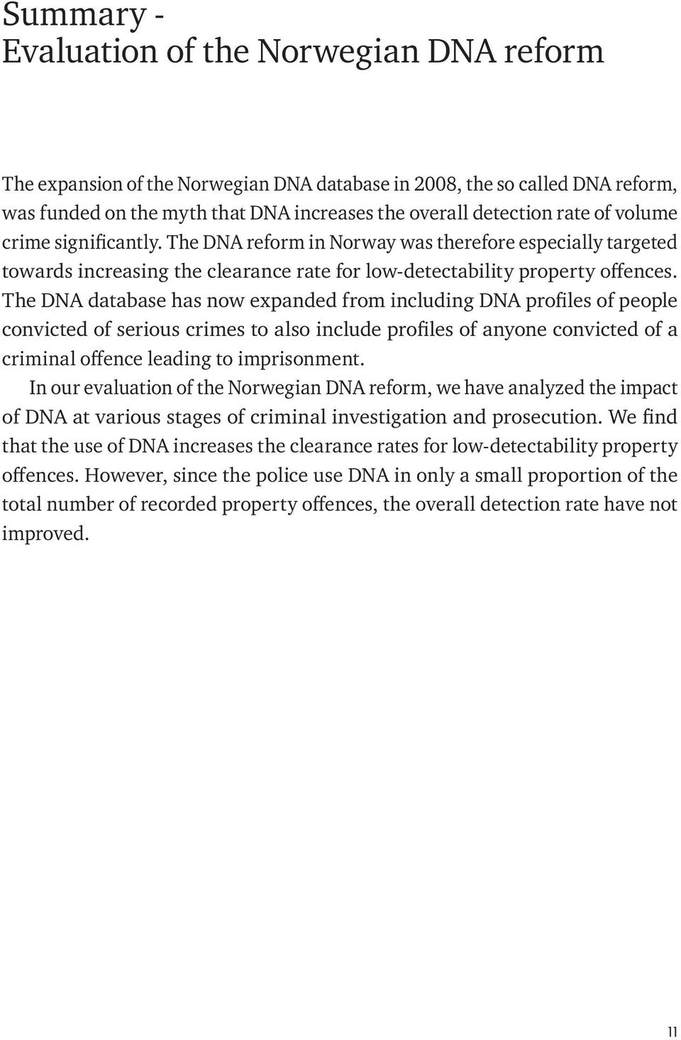 The DNA database has now expanded from including DNA profiles of people convicted of serious crimes to also include profiles of anyone convicted of a criminal offence leading to imprisonment.
