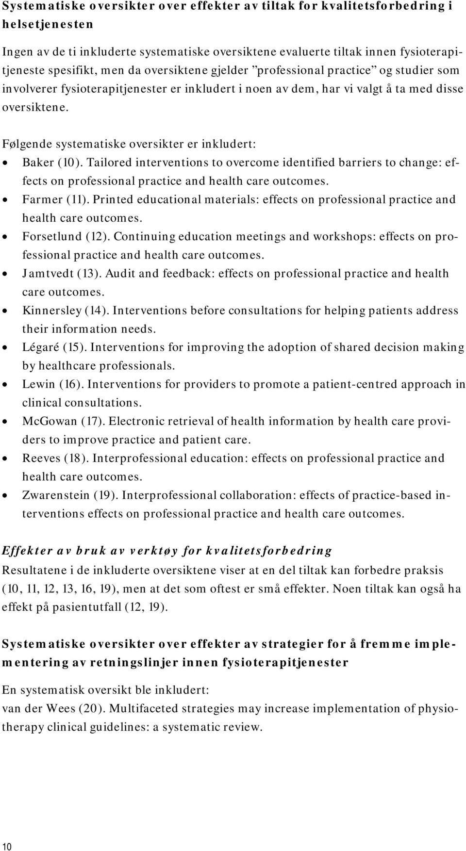 Følgende systematiske oversikter er inkludert: Baker (10). Tailored interventions to overcome identified barriers to change: effects on professional practice and health care outcomes. Farmer (11).