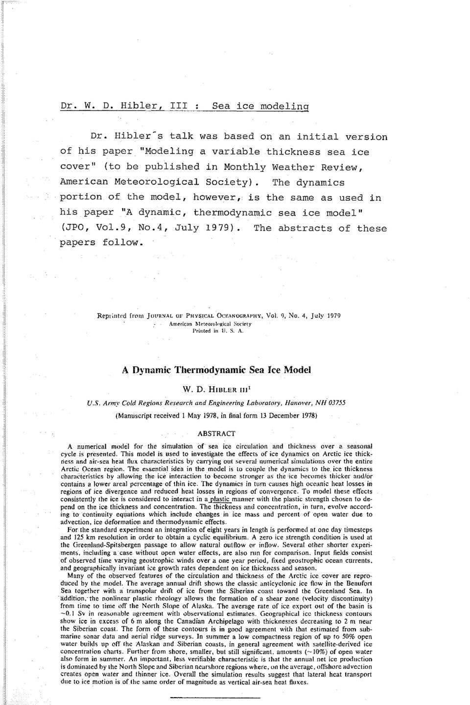 "The dynamics portion of the model, however, is the same as used in his paper ""A dynamic, thermodynamic sea ice model"" (JPO, Vol.9, No.4, July 1979). The abstracts of these papers follow."