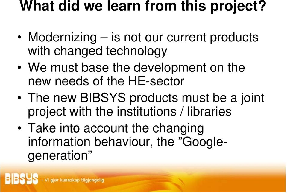 the development on the new needs of the HE-sector The new BIBSYS products must