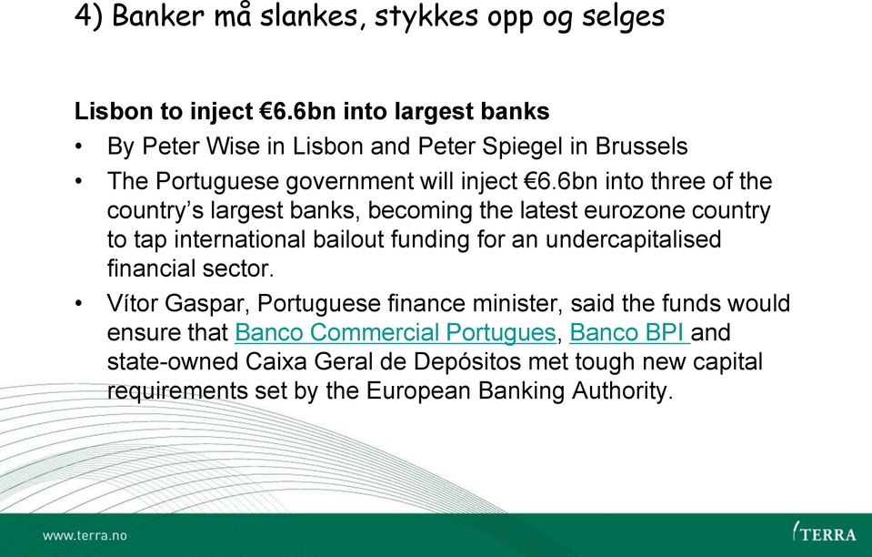 6bn into three of the country s largest banks, becoming the latest eurozone country to tap international bailout funding for an