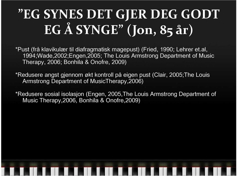 al, 1994;Wade,2002;Engen,2005; The Louis Armstrong Department of Music Therapy, 2006; Bonhila & Onofre, 2009)