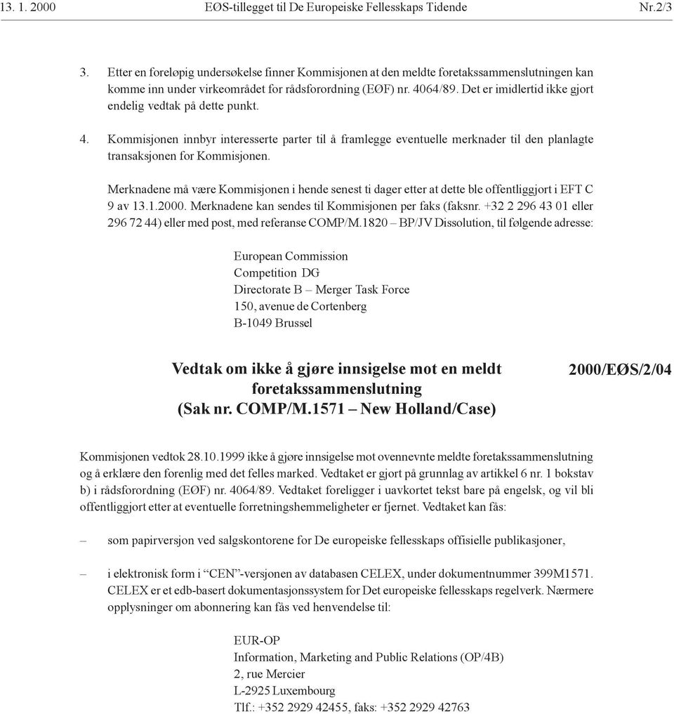 1820 BP/JV Dissolution, til følgende adresse: European Commission Competition DG Directorate B Merger Task Force Vedtak om ikke å gjøre innsigelse mot en meldt foretakssammenslutning (Sak nr. COMP/M.