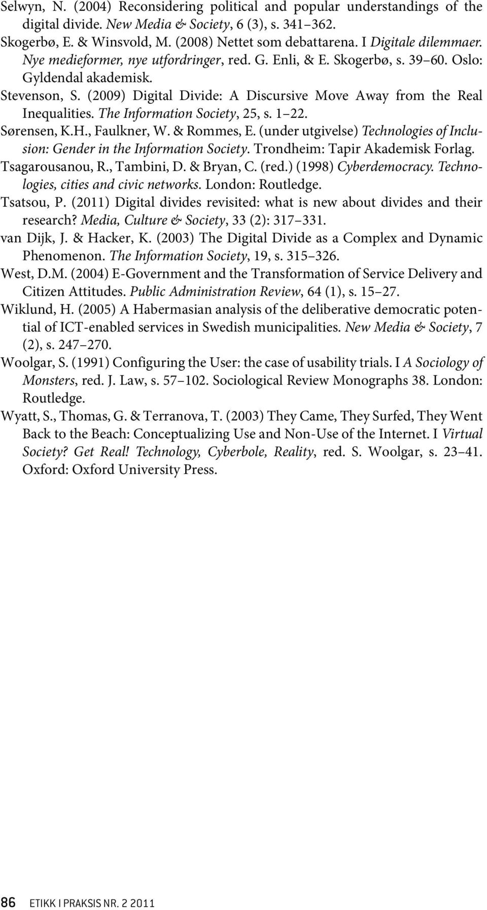 (2009) Digital Divide: A Discursive Move Away from the Real Inequalities. The Information Society, 25, s. 1 22. Sørensen, K.H., Faulkner, W. & Rommes, E.