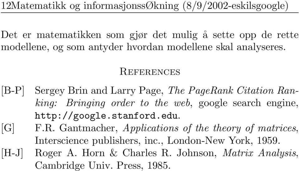 Ranking: Bringing order to the web, google search engine, http://googlestanfordedu FR Gantmacher, Applications of the theory of